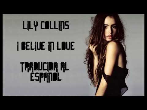 Lily Collins - I Believe in Love Version Original (Traduccion al español)