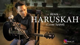 Download Lagu HARUSKAH - BENK ( Cover By Syahril ) mp3