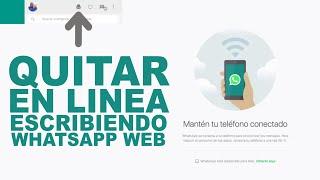 Cómo QUITAR en línea y escribiendo en WhatsApp Web
