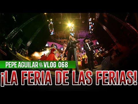 PEPE AGUILAR - EL VLOG 068 ¡MADRES AGUILAR Y LA FERIA DE LAS FERIAS!