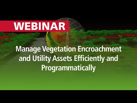Manage Vegetation Encroachment and Utility Assets Efficiently & Programmatically | Webinar