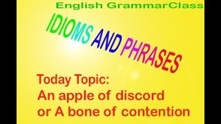 An apple of discord || A bone of contention || IDIOMS AND PHRASES || English Grammar Class