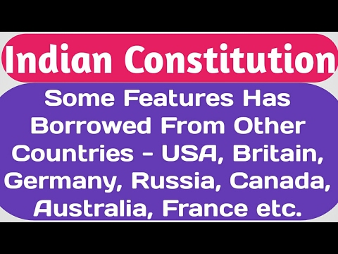 The Constitution of India Has Borrowed From Which Countries? List of Country and Borrowed Features