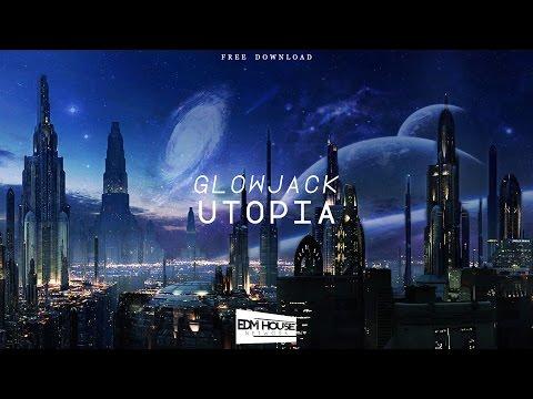 Glowjack - Utopia [edmHouseNetwork Free Release]