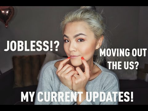 MOVING OUT THE US?JOBLESS!? MY CURRENT UPDATES!