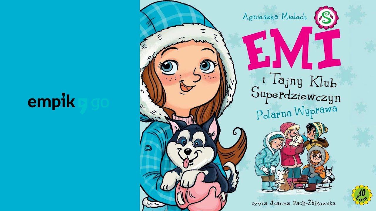 """Download A.Mielech """"Emi i Tajny Klub Superdziewczyn.Polarna wyprawa"""" audiobook. Czyta  Joanna Pach-Żbikowska"""