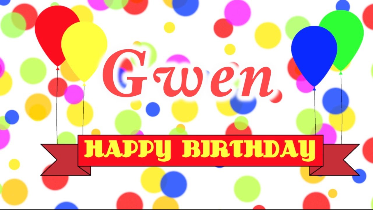 happy birthday gwen Happy Birthday Gwen Song   YouTube happy birthday gwen