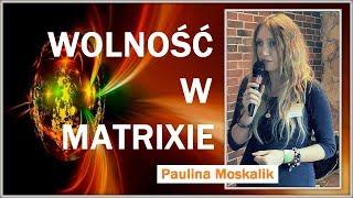 WOLNOŚĆ W MATRIXIE  -  Paulina Moskalik - 07.11.2017 r.