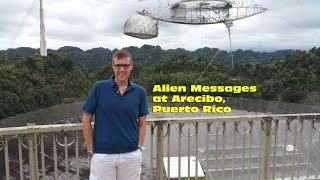 Alien Messages at Arecibo, Puerto Rico