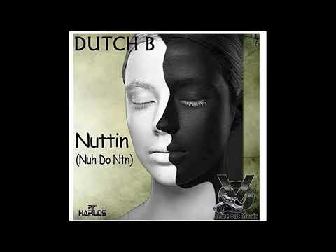 Dutch B - Nuh Do Nuttin