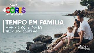 Tempo em Família - Efésios 5:15-16 | Rev. Milton Coutinho