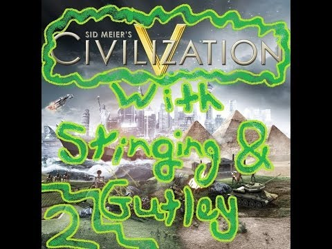 Civilisation V with Stinging and Gutley: Episode 2
