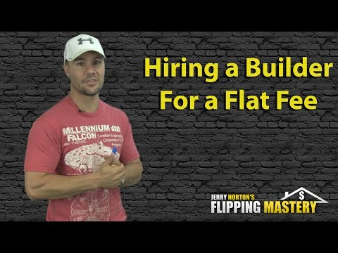 Jerry Norton | Flipping Houses | Hiring a Builder or General Contractor for a Flat Fee