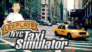 Lex Plays: NYC Taxi Simulator