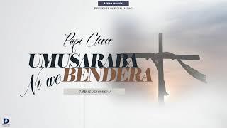 UMUSARABA NIWO BENDERA//435 GUSHIMISHA//BY PAPI CLEVER//OFFICIAL AUDIO 2019