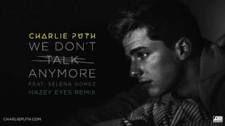Charlie Puth - We Don't Talk Anymore (feat. Selena Gomez) [Hazey Eyes Remix]