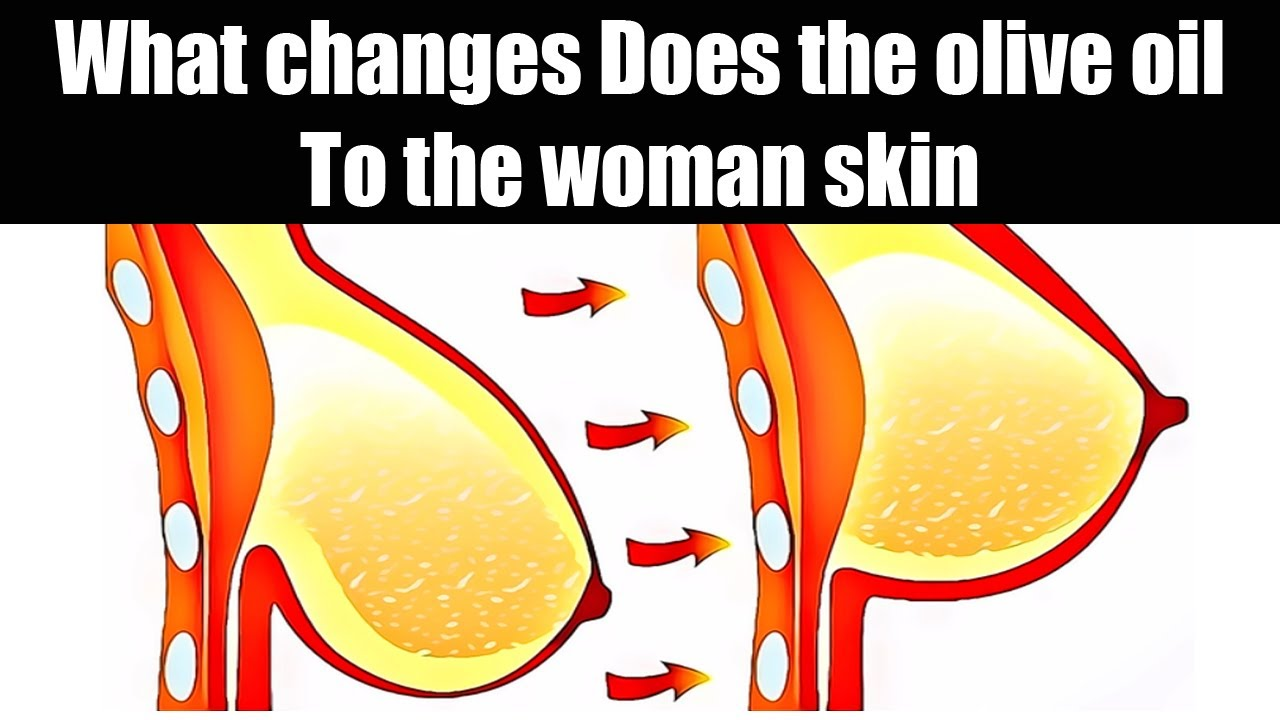 What changes does the olive oil to the woman skin! olive oil for beauty