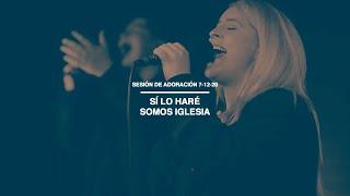 Sesión de Adoración 7-12-20 | Sí Lo Haré | Somos Iglesia