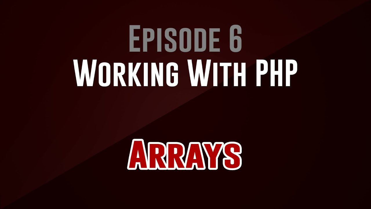 [Working With PHP] Episode 6: Arrays