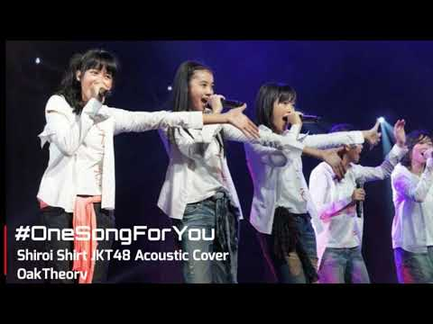 #OneSongForYou - JKT48  Shiroi Shirt Accoustic Cover