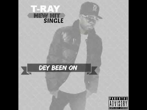 T-Ray - Dey Been On