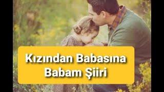 BABAM ŞİİRİ  ŞİİR DİNLE kızından babasına şiir
