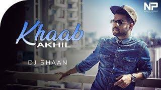 Khaab (Remix) | Akhil | DJ Shaan
