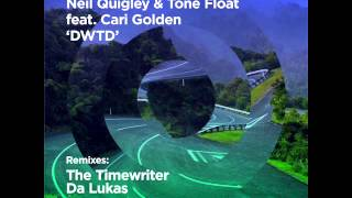 Neil Quigley & Tone Float feat. Cari Golden — DWTD (The Timewriter Remix)