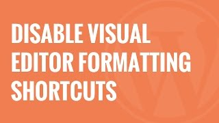 How to Disable Visual Editor Formatting Shortcuts in WordPress 4 3