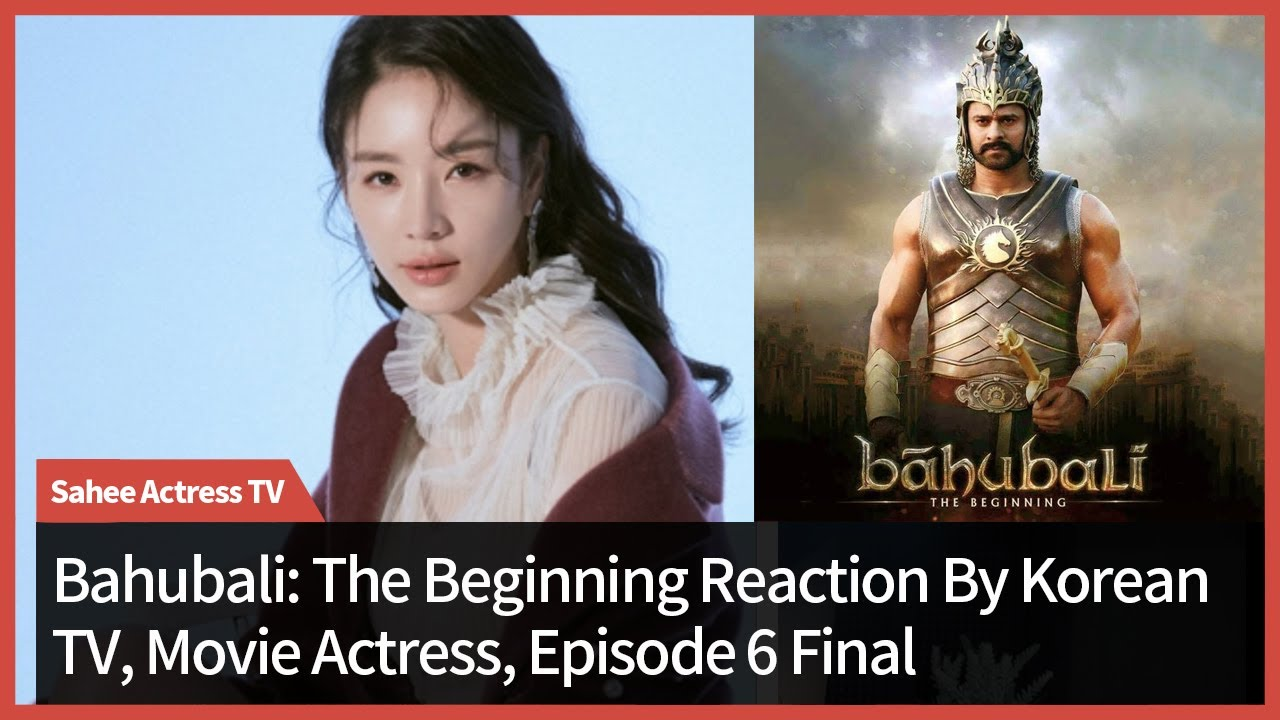 Kpop Kdrama Kmovie Actress reacts to Bahubali: The Beginning   Episode 6 Final   Kim Sahee