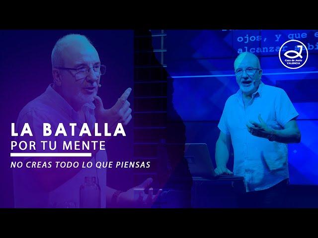 La batalla por tu mente - #1. No creas todo lo que piensas   Pr. Benigno Sañudo