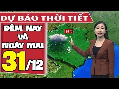 Dự báo thời tiết hôm nay và ngày mai 31/12 | Rét Đậm Rét Hại | Dự báo thời tiết đêm nay mới nhất