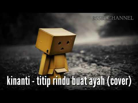 KINANTI - TITIP RINDU BUAT AYAH ( COVER ) || FULL LIRIK || BSSBS ||