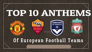 TOP 10 Best Football Anthems From European Clubs !