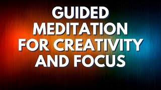 Quick Guided Meditation for Creativity and Focus