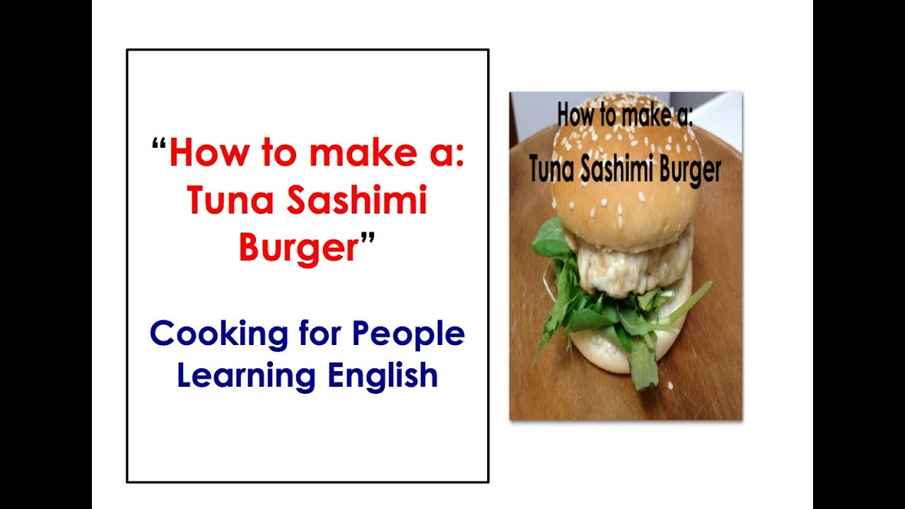 How to Make a Tuna Sashimi Burger. Cooking for People Learning English.