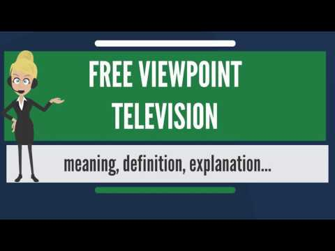 What is FREE VIEWPOINT TELEVISION? What does FREE VIEWPOINT TELEVISION mean?