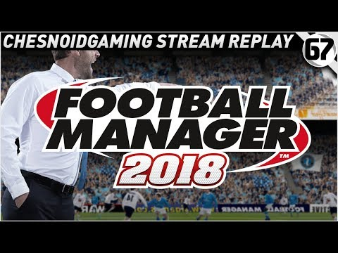 Football Manager 2018 Ep67 - FIRST GAMES OF NEW SEASON!!