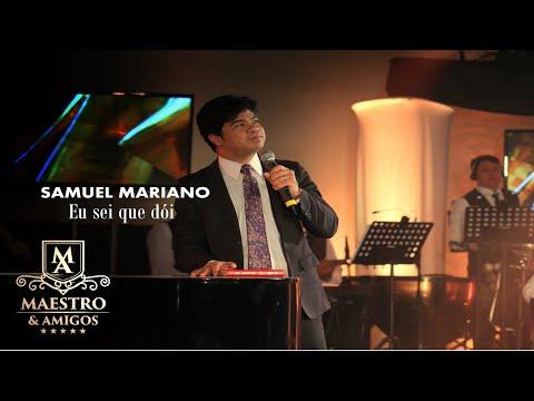 Samuel Mariano - Eu sei que dói / DVD Maestro e Amigos II