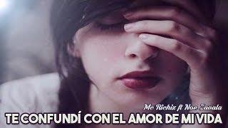 💔Te Confundí Con El Amor De Mi Vida😭- (Rap Romantico 2018) Mc Richix Ft. Noe Zavala