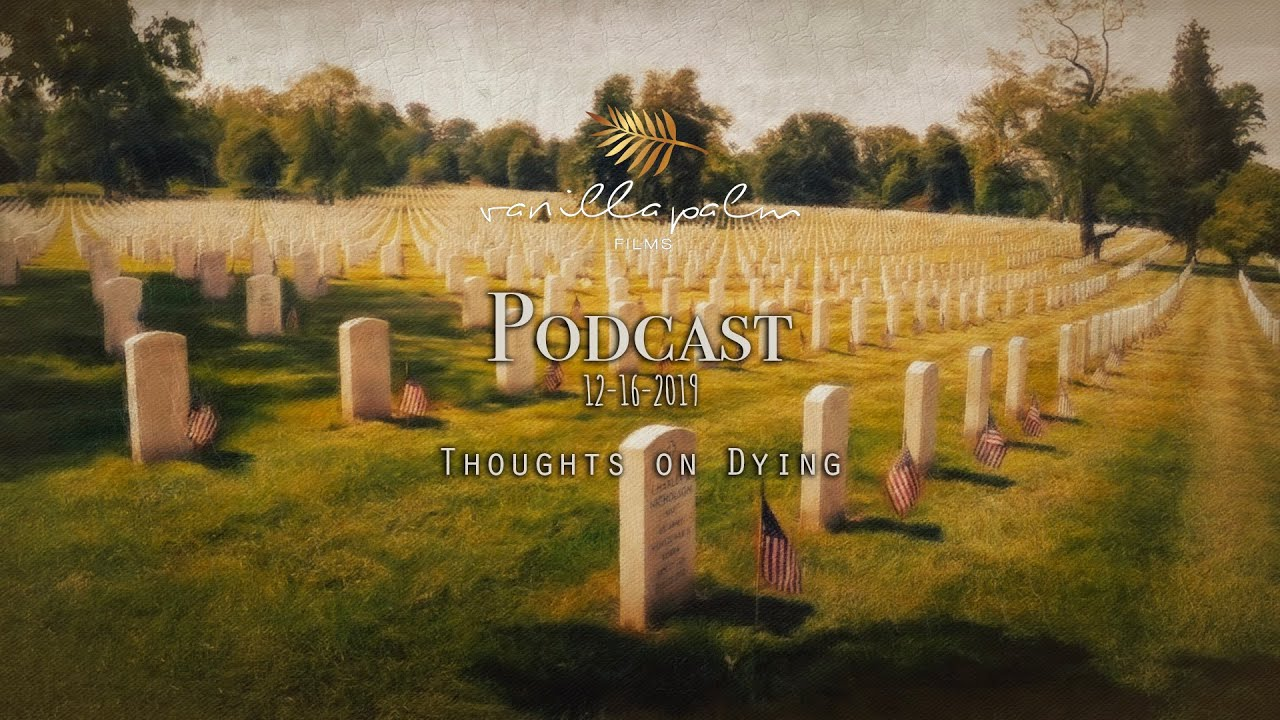 Vanilla Palm Films Podcast #103: Thoughts On Dying + That One Funeral Guest!