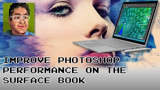 Improve Photoshop Performance on the Surface Book