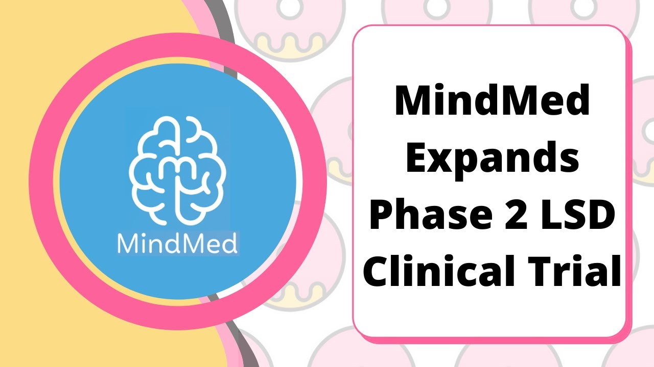 MindMed Expands Phase 2 LSD Clinical Trial