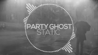 Party Ghost - Static (Original Mix)
