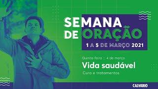 SEMANA DE ORAÇÃO: VIDA SAUDÁVEL - 04/03/2021-20hs