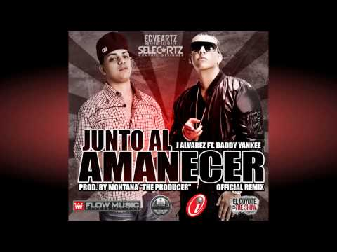J. Alvarez Feat. Daddy Yankee - Junto Al Amanecer (Remix)