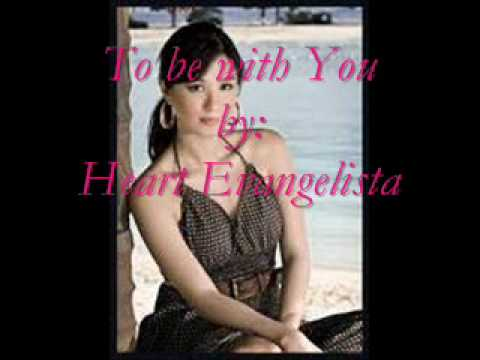 To be With you by Heart Evangelista