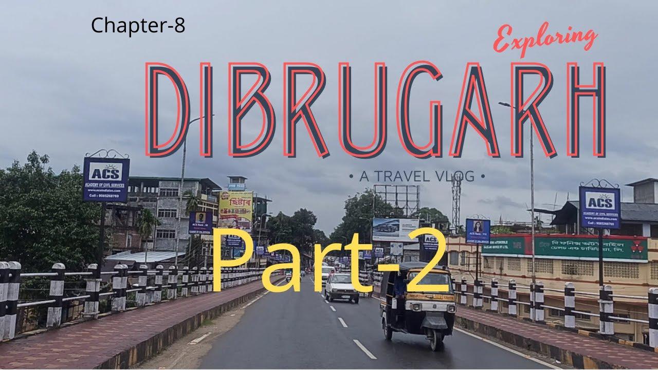 Download Dibrugarh Assam part 2 full vlog most beautiful city of assam Dibrugarh #dibrugarh #bigbajardibrugar