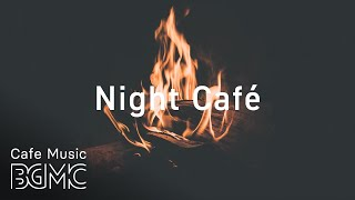 Night Sweet Cafe Music With Fireplace - Chill Out Jazz \u0026 Bossa Nova