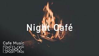 Night Sweet Cafe Music With Fireplace - Chill Out Jazz & Bossa Nova Music